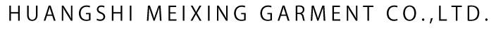 HUANGSHI MEIXING GARMENT CO.,LTD.