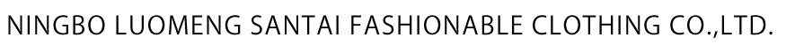 NINGBO LUOMENG SANTAI FASHIONABLE CLOTHING CO.,LTD.
